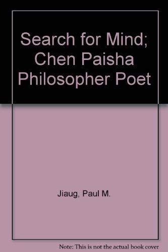 Search for Mind; Chen Paisha Philosopher Poet: Jiaug, Paul M.