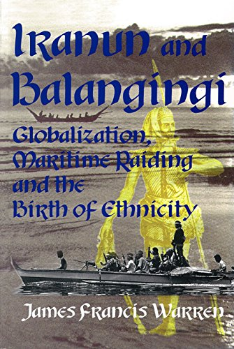 9789971692421: Iranun and Balangingi: Globalization, Maritime Raiding and the Birth of Ethnicity
