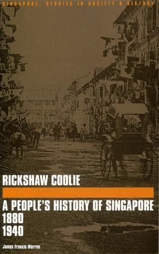 Rickshaw Coolie: A People's History of Singapore: Warren, James F.