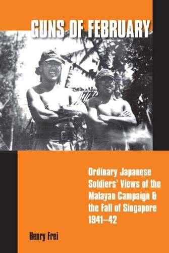 Guns of February: Ordinary Japanese Soldiers' View of the Malayan Campaign and the Fall of ...