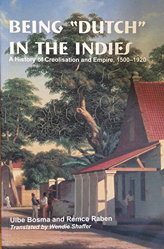9789971693732: Being Dutch in the Indies: A History of Creolisation and Empire, 1500-1920