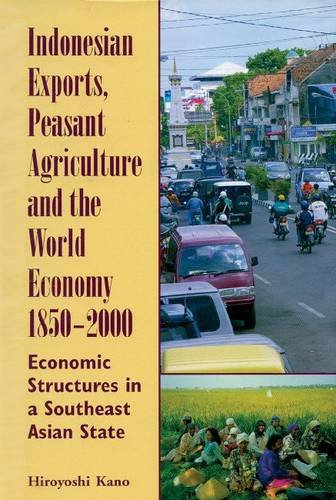 9789971694012: Indonesian Exports, Peasant Agriculture and the World Economy, 1850-2000: Economic Structures in a Southeast Asian State