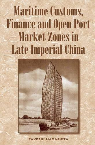 Trade and Finance in Late Imperial China: Maritime Customs and Open Port Market Zones (9971694212) by Takeshi Hamashita
