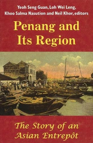 Penang and Its Region: The Story of an Asian Entrepôt