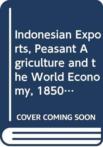 9789971694326: Indonesian Exports, Peasant Agriculture and the World Economy, 1850-2000: Economic Structures in a Southeast Asian State