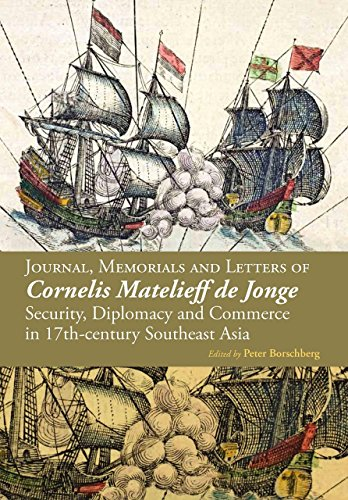 9789971695279: Journal, Memorials and Letters of Cornelis Matelieff de Jonge: Security, Diplomacy and Commerce in 17th-century Southeast Asia