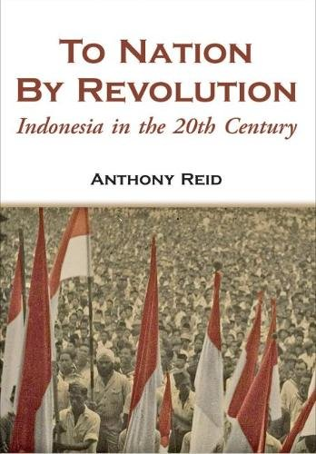 To Nation by Revolution: Indonesia in the 20th Century: Anthony Reid