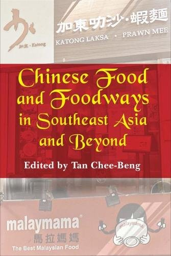Chinese Food and Foodways in Southeast Asia and Beyond: Tan Chee-Beng