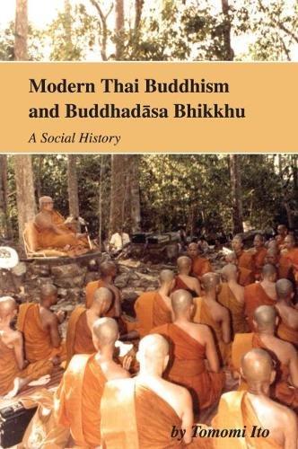Modern Thai Buddhism and Buddhadasa Bhikku: A Social History: Tonomi Ito