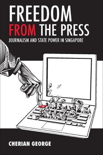 9789971695941: Freedom from the Press: Journalism and State Power in Singapore