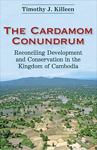 The Cardamon Conundrum: Reconciling Development and Conservation in the Kingdom of Cambodia: ...