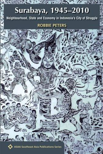 9789971696443: Surabaya, 1945-2010: Neighbourhood, State and Economy in Indonesia's City of Struggle (Asian Studies Association of Australia: Southeast Asian Publications Series)