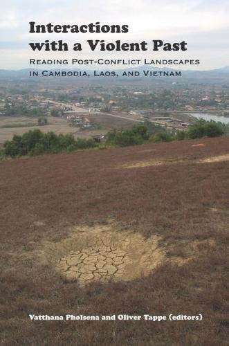 Interactions with a Violent Past: Reading Post-Conflict Landscapes in Cambodia, Laos, and Vietnam (...