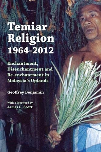 Temiar Religion, 1964-2012: Enchantment, Disenchantment and Re-enchantment in Malaysia's ...