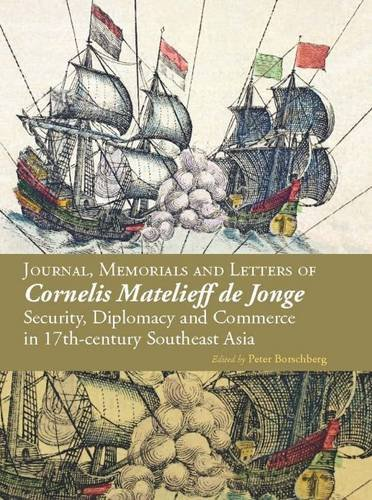 9789971697983: Journals, Memorials and Letters of Cornelis Matelieff de Jonge: Security, Diplomacy and Commerce in 17th-century Southeast Asia