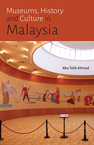 Museums, History and Culture in Malaysia: Ahmad Abu Talib