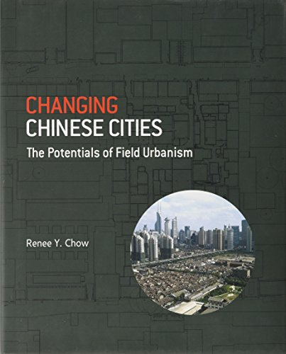 9789971698331: Changing Chinese Cities: The Potentials of Field Urbanism