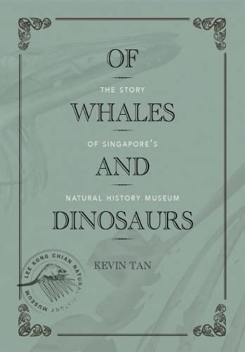 9789971698553: Of Whales and Dinosaurs: The Story of Singapore's Natural History Museum