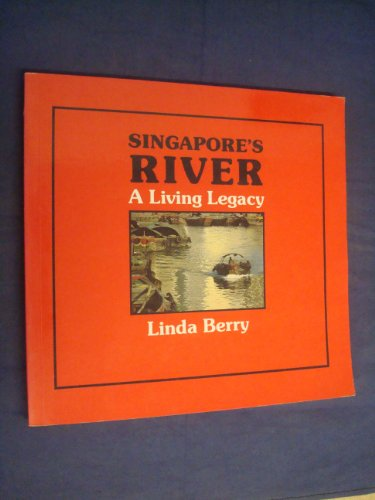 Singapore's river, a living legacy: Berry, Linda