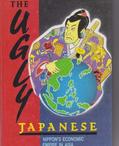 9789971898687: The ugly Japanese: Nippon's economic empire in Asia