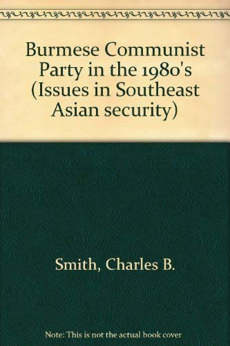 The Burmese Communist Party In The 1980s [ Inscribed By The Author]: Smith, Charles B. , Jr.