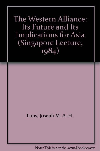 The Western Alliance: Its Future and Its Implications for Asia (Singapore Lecture, 1984): Luns, ...