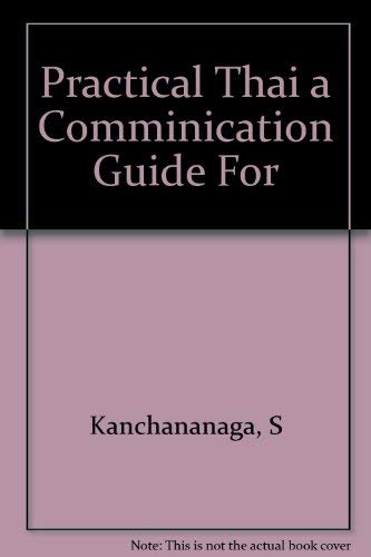 9789971925185: Practical Thai a Comminication Guide For