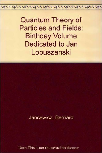 Quantum Theory of Particles and Fields: Birthday Volume Dedicated to Jan Lopuszanski