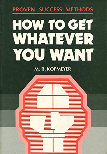 How to Get Whatever You Want (Proven Success Methods) (9789971951696) by M R Kopmeyer