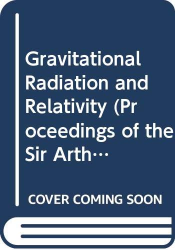 Gravitational Radiation and Relativity (Proceedings of the: Sir Arthur Eddington