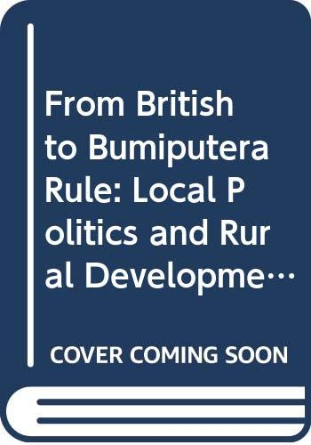 From British to Bumiputera Rule: Local Politics and Rural Development in Peninsular Malaysia: A.B. ...