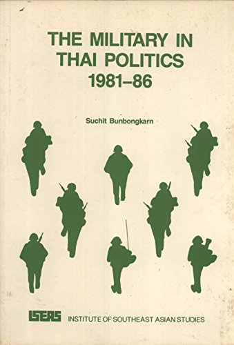The Military in Thai Politics, 1981-1986: Bunbongkarn, Suchit