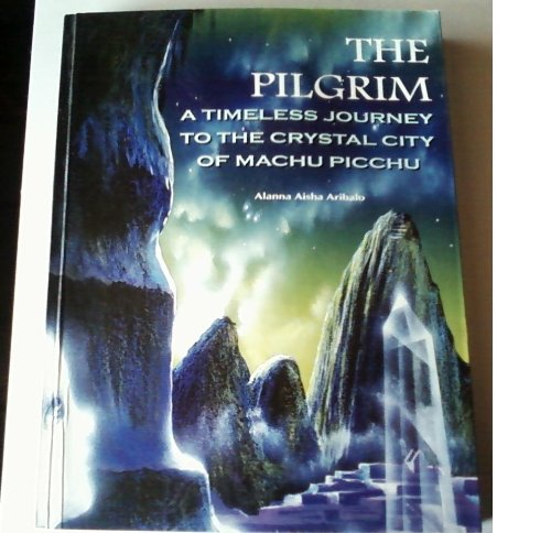 9789972337314: The Pilgrim, a Timeless Journey to the Crystal City of Machu Picchu