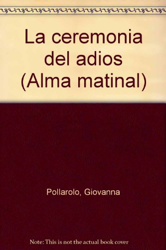 La ceremonia del adios (Alma matinal) (Spanish: Pollarolo, Giovanna