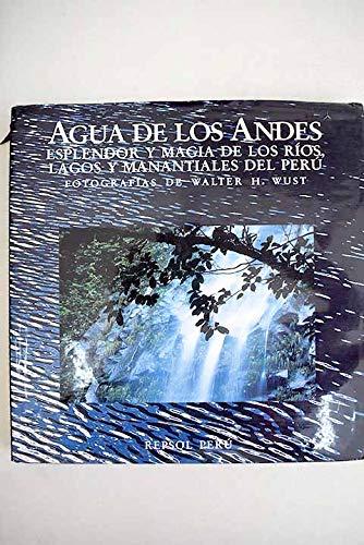 9789972401039: Agua de los Andes: Esplendor y magia de los rios, lagos y manantiales del Peru (Spanish Edition)