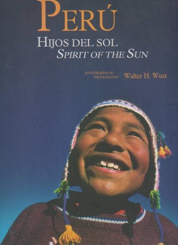 Peru Hijos Del Sol Spirit of the Sun: Walter H. Wust