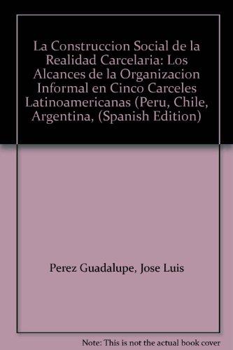 9789972423437: La Construccion Social de la Realidad Carcelaria: Los Alcances de la Organizacion Informal en Cinco Carceles Latinoamericanas (Peru, Chile, Argentina, (Spanish Edition)