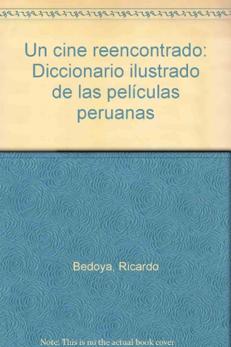 9789972450464: Un cine reencontrado: Diccionario ilustrado de las películas peruanas