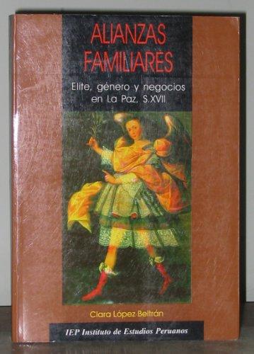 9789972510168: Alianzas familiares: Élite, género y negocios en La Paz, S. XVII (Serie Estudios históricos) (Spanish Edition)