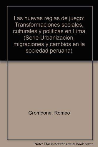 Las Nuevas Reglas de Juego: Transformaciones sociales, culturales y politicas en Lima: Grompone, ...
