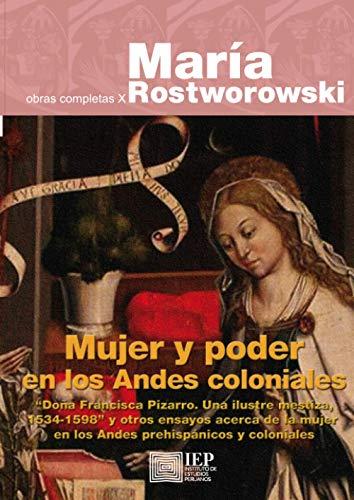 Mujer y poder en los Andes coloniales: Rostworowski, María