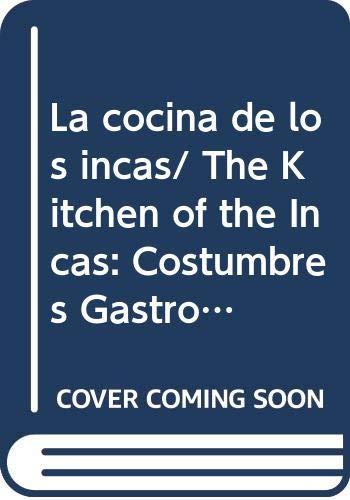 9789972540622: La cocina de los incas/ The Kitchen of the Incas: Costumbres Gastronomicas Y Tecnicas Culinarias/ Gastronomy Customs and Culinary Techniques (Patrimonios) (Spanish Edition)
