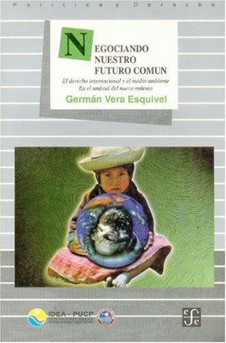 9789972663239: Negociando nuestro futuro común. El derecho internacional y el medio ambiente en el umbral del nuevo milenio (Politica y Derecho) (Spanish Edition)