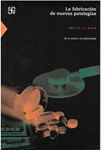 9789972663604: La Fabricacion de Nuevas Patologias. de La Salud a la Enfermedad (Ciencia y Tecnologia) (Spanish Edition)