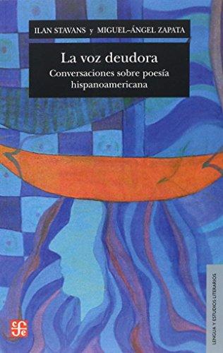 La voz deudora. Conversaciones sobre poesía hispanoamericana: Stavans, Ilan.