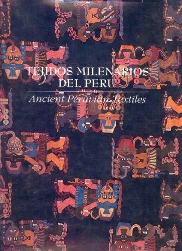Tejidos milenarios del Peru = Ancient Peruvian: José Antonio de