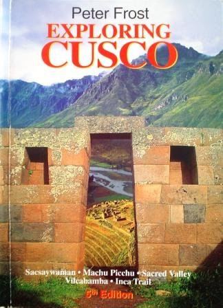 Exploring Cusco [Fifth Edition]: Frost, Peter