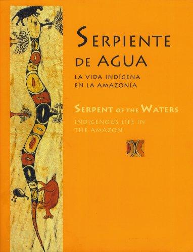 9789972941276: Serpiente De Agua La Vida Indigena En La Amazonia Serpent of the Waters Indigenous Life in the Amazon