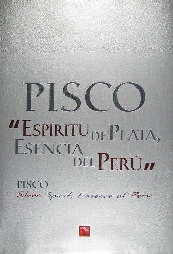 """Pisco, """"espiritu de plata, esencia del Peru""""; Pisco, Silver Spirit, Essence of Peru"""