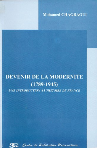 9789973373946: Devenir de la modernit� 1789 - 1945Une introduction � l'histoire de France